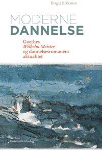 Moderne Dannelse: Goethes Wilhelm Meister Og Dannelsesromanens Aktualitet
