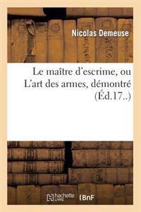 Le Maitre D'Escrime, Ou L'Art Des Armes, Demontre (Ed.17..)