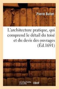 L'Architecture Pratique, Qui Comprend Le Detail Du Toise Et Du Devis Des Ouvrages (Ed.1691)