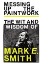 Messing up the paintwork - the wit and wisdom of mark e. smith