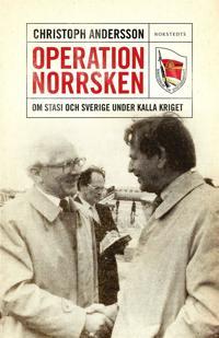 Operation Norrsken - Om Stasi och Sverige under kalla kriget