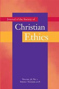 Journal of the Society of Christian Ethics: Spring/Summer 2018 Volume 38, No. 1