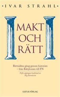Makt och rätt : rättsidéns gång genom historien ? från Babylonien till FN