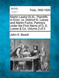 Martin Lawlor et al., Plaintiffs in Error, vs. Dietrich E. Loewe and Martin Fuchs, Partners Under the Firm Name of D. E. Loewe & Co. Volume 2 of 5