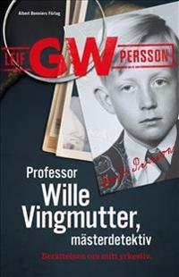 SIGNERAD Professor Wille Vingmutter, mästerdetektiv : Berättelsen om mitt yrkesliv