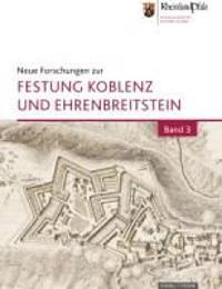 Neue Forschungen Zur Festung Koblenz Und Ehrenbreitstein: Bd. 3