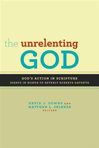 The Unrelenting God: God's Action in Scripture