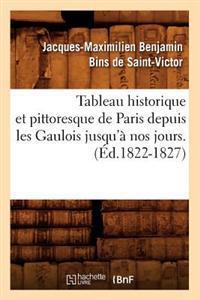 Tableau Historique Et Pittoresque de Paris Depuis Les Gaulois Jusqu'a Nos Jours. (Ed.1822-1827)