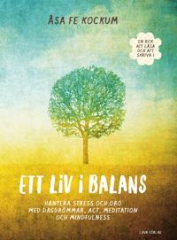Ett liv i balans : Hantera stress och oro med dagdrömmar, ACT, meditation och mindfulness