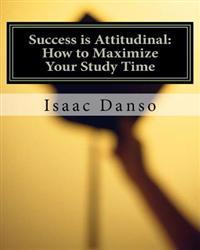 Success Is Attitudinal: How to Maximize Your Study Time