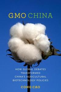 Gmo China: How Global Debates Transformed China's Agricultural Biotechnology Policies