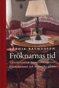 Fröknarnas tid : två borgarhem från historicismens tidevarv - Klunkehjemmet och Aschanska gården