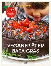 Veganer äter bara gräs : mat och tips för vardagens superhjältar