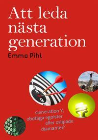 Att leda nästa generation : Generation Y, obotliga egoister eller oslipade diamanter