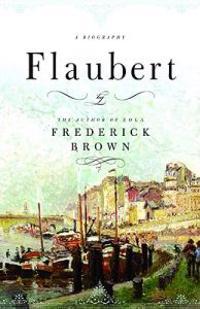 Flaubert: A Biography