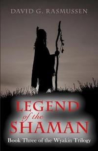 Legend of the Shaman: Book Three of the Wyakin Trilogy