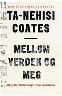 Mellom verden og meg - Ta-Nehisi Coates pdf epub