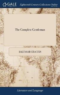THE COMPLETE GENTLEMAN: OR, A DESCRIPTIO