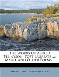 The Works Of Alfred Tennyson, Poet Laureate ...: Maud, And Other Poems...