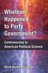 Whatever Happened to Party Government?