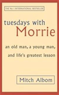 Tuesdays with morrie - an old man, a young man, and lifes greatest lesson