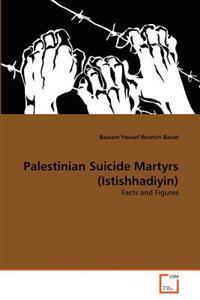 Palestinian Suicide Martyrs (Istishhadiyin)