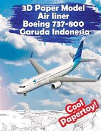 3D Paper Model Air Liner Boeing 737-800 Garuda Indonesia: Gather Your Super Toy Airplane Simply and Interestingly
