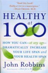 Healthy at 100 - the scientifically proven secrets of the worlds healthiest