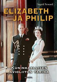 Elizabeth ja Philip - Kuninkaallisen avioliiton tarina