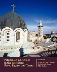 Palestinian Christians in the West Bank: Facts, Figures and Trends