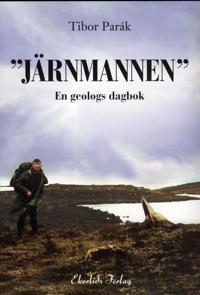 """""""Järnmannen"""" : en geologs dagbok"""