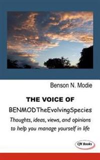 The Voice of Benmodtheevolvingspecies: Thoughts, Ideas, Views, and Opinions to Help You Manage Yourself in Life