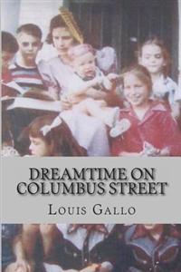 Dreamtime on Columbus Street: Fragments of a Fictive Memoir