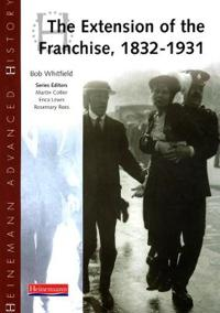 Heinemann advanced history: the extension of the franchise: 1832-1931