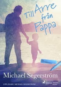 Till Arre från pappa : vårt gemensamma liv som jag minns det