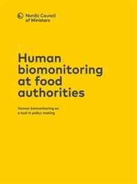 Human biomonitoring at food authorities: Human biomonitoring as a tool in policy making
