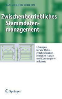 Zwischenbetriebliches Stammdatenmanagement: Lösungen Für Die Datensynchronisation Zwischen Handel Und Konsumgüterindustrie