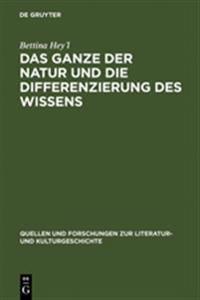 Das Ganze Der Natur Und Die Differenzierung Des Wissens/ The Entirety of Nature and the Differentiation of Knowledge