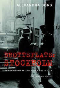 Brottsplats Stockholm: Urban kriminallitteratur 1851-2011
