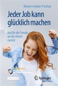 Jeder Job Kann Glücklich Machen: Hol Dir Die Freude an Der Arbeit Zurück