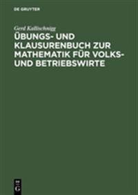bungs- Und Klausurenbuch Zur Mathematik F r Volks- Und Betriebswirte