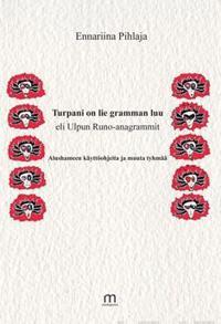 Turpani on lie gramman luu eli Ulpun runo-anagrammit