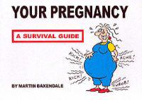 Your Pregnancy - A Survival Guide