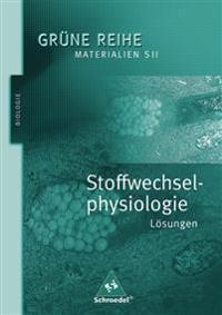 Grüne Reihe. Stoffwechselphysiologie. Lösungen