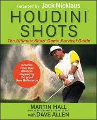 Houdini Shots: The Ultimate Short-Game Survival Guide