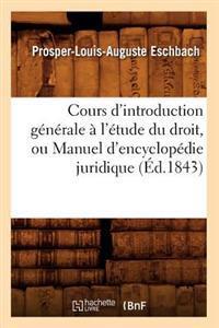Cours D'Introduction Generale A L'Etude Du Droit, Ou Manuel D'Encyclopedie Juridique (Ed.1843)