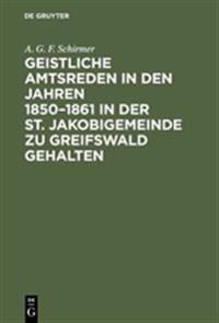 Geistliche Amtsreden in Den Jahren 1850-1861 in Der St. Jakobigemeinde Zu Greifswald Gehalten