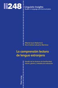 La Comprensión Lectora de Lengua Extranjera: Estudio de Los Factores de Familiaridad, Interés, Género y Métodos de Evaluación