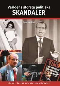 Världens största politiska skandaler : lögner, lustar och statshemligheter