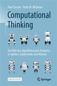 Computational Thinking: Die Welt Des Algorithmischen Denkens - In Spielen, Zaubertricks Und Rätseln